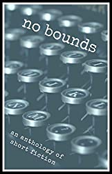 No Bounds: An Anthology of Short Fiction