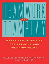Teamwork Teamplay Games Activities: Games and Activities for Building and Training Teams (Business)