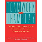 Teamwork and Teamplay: Games and Activities for Building and Training Teams
