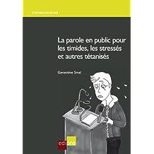 La parole en public pour les timides, les stressés et autres tétanisés: Guide pratique pour devenir un bon orateur (HORS COLLECTION) (French Edition)