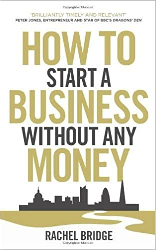 How to Start a Business Without Any Money by Bridge, Rachel (2013)