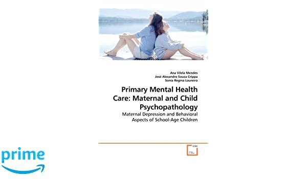 Primary Mental Health Care Maternal And Child Psychopathology