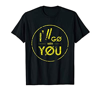 I'll Go With You Grunge Vintage Twenty One Gift T-Shirt