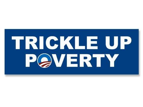 Trickle Up Poverty Bumper Sticker (anti obama nobama)