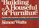 Building a Houseful of Furniture : 43 Plans with Comments on Design and Construction, Watts, Simon, 0918804167