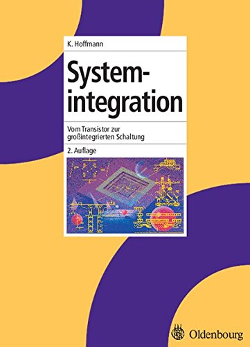 Systemintegration: Vom Transistor zur großintegrierten Schaltung
