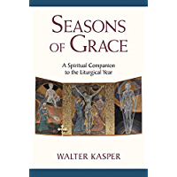 Seasons of Grace: A Spiritual Companion to the Liturgical Year
