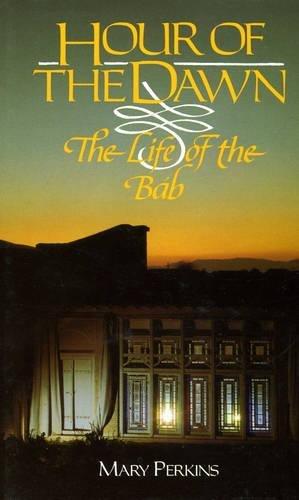 Hour of the Dawn: The Life of the Bab PDF ePub fb2 ebook