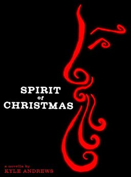 Spirit of Christmas (a novella) by [Andrews, Kyle]