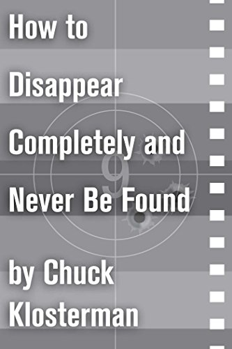 How to Disappear Completely and Never Be Found: An Essay from Sex, Drugs, and Cocoa Puffs (Chuck Klosterman on Film and Television)