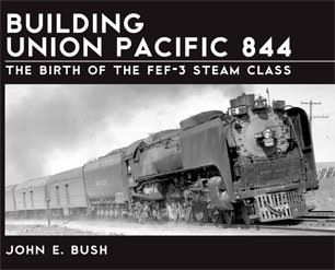 Building Union Pacific 844: The Birth of the FEF-3 Steam Class ()