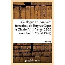 Catalogue de Monnaies Françaises, de Hugues Capet À Charles VIII. Partie I