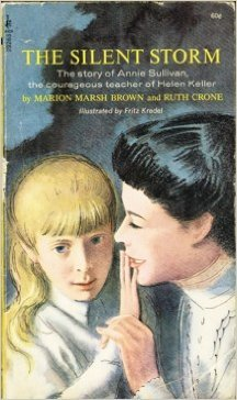 The Silent Storm:  The Story of Annie Sullivan, the Courageous Teacher of Helen Keller