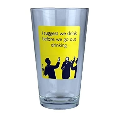 Someecards  Drink Before Drinking  16 oz Pint Glass - by 30 Watt