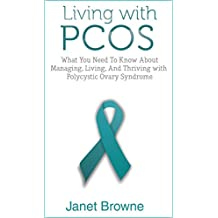 Living with PCOS: What You Need To Know About Managing, Living, And Thriving with Polycystic Ovary Syndrome