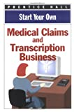 Start Your Own Medical Claims and Transcription Business, Prentice-Hall Staff, 0735200831