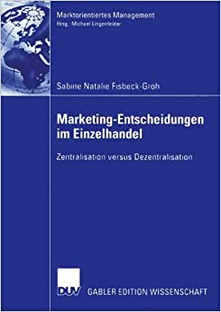 Marketing-Entscheidungen im Einzelhandel: Zentralisation versus Dezentralisation (Marktorientiertes Management)