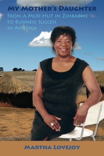 My Mother's Daughter: From a Mud Hut in Zimbabwe to Business Success in America ebook