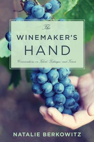 Download The Winemaker's Hand: Conversations on Talent, Technique, and Terroir (Arts and Traditions of the Table: Perspectives on Culinary History) pdf epub