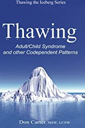 Thawing Adult/Child Syndrome and other Codependent Patterns (Volume 1)
