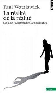 La réalité de la réalité : confusion, désinformation, communication, Watzlawick, Paul