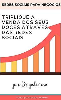 Redes sociais para negócios: Triplique a venda dos seus doces através das redes sociais por [Brigadeirosa, Confeitaria]