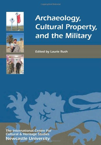 Archaeology, Cultural Property, and the Military (Heritage Matters)