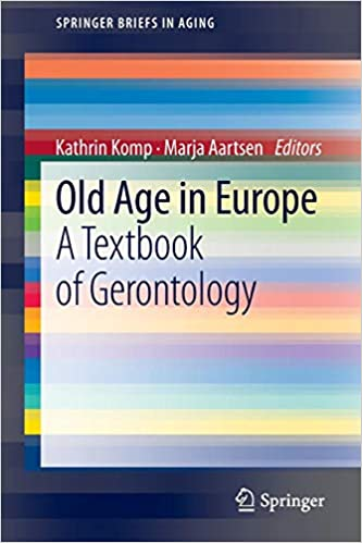 Old Age In Europe: A Textbook of Gerontology (SpringerBriefs in Aging)