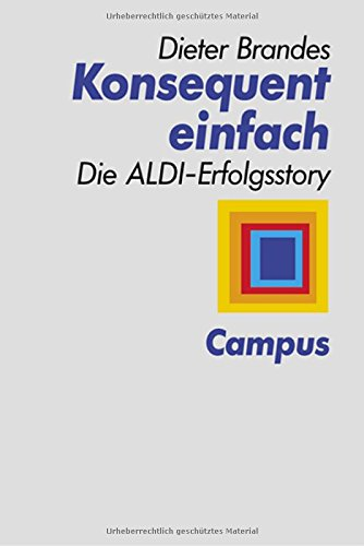 Konsequent einfach: Die Aldi-Erfolgsstory Gebundenes Buch – 18. März 1998 Dieter Brandes Campus Verlag 3593359049 Einzelne Wirtschaftszweige