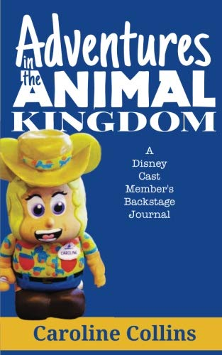 Adventures in the Animal Kingdom: A Disney Cast Member's Backstage Journal