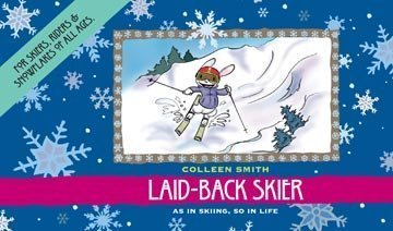 Laid-back Skier: For Skiers, Riders and Snowflakes of All Ages pdf epub