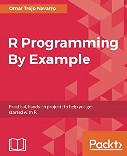 R Programming By Example: Practical, Hands On Projects To Help You Get  Started