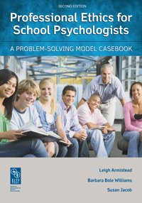 Professional Ethics for School Psychologists: A Problem-Solving Model Casebook, 2nd Edition