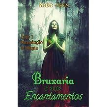 Bruxaria e seus Encantamentos: Livro 1 - Introdução a magia (Wicca para iniciantes) (Portuguese Edition)
