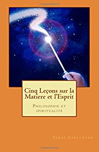 Cinq leçons sur la Matière et l'Esprit : Philosophie et spiritualite par Serge Carfantan