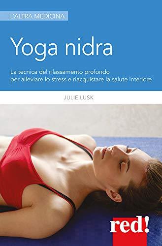 Yoga nidra: La tecnica del rilassamento profondo per ...