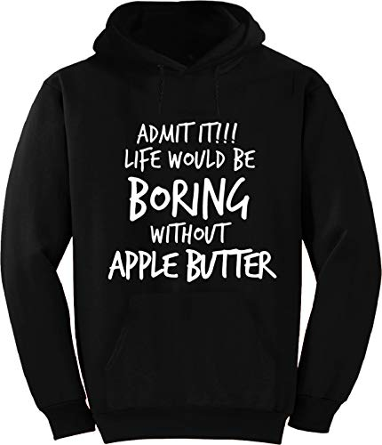 Admit it! Life Would Be Boring Without Apple Butter_Black ()