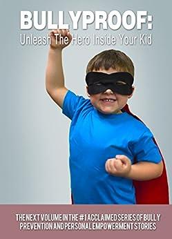 BULLYPROOF: Unleash the Hero Inside Your Kid, Volume 3 by [Bernal, Jesse, Duchetta, Vincent-Marco, Gryczka, Daniel, Harris, Todd, Miesner, Jake, Montero, Javier, Roadruck, Jeremy, Seetge, Brian]