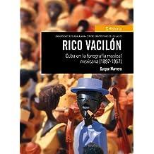 Rico vacilón: Cuba en la fonografía musical mexicana (1897-1957) (Spanish Edition)