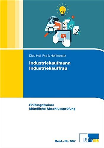 Industriekaufmann/Industriekauffrau: Prüfungstrainer Mündliche Abschlussprüfung