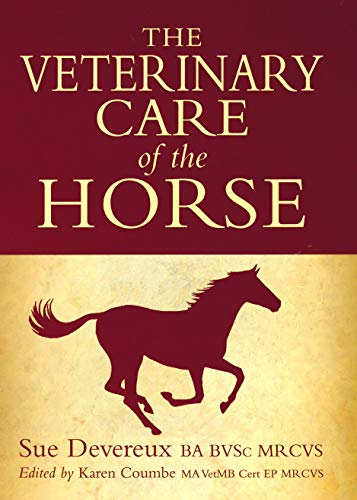 The Veterinary Care of the Horse: 3rd Edition por Sue Devereux,Karen Coumbe