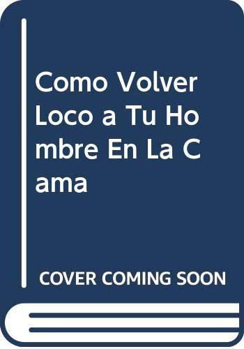 Como Volver Loco a Tu Hombre En La Cama (Spanish Edition)