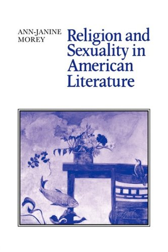 Religion and Sexuality in American Literature (Cambridge Studies in American Literature and Culture)