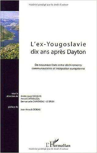 L'ex-Yougoslavie dix ans après Dayton : De nouveaux Etats entre déchirements communautaires et intégration européenne pdf ebook