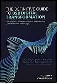 The Definitive Guide to B2B Digital Transformation: How to Drive Uncommon Growth by Prioritizing Customers over Technology