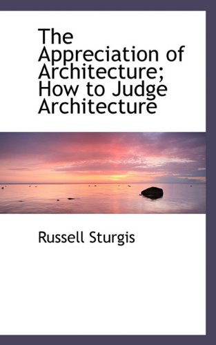 The Appreciation of Architecture; How to Judge Architecture