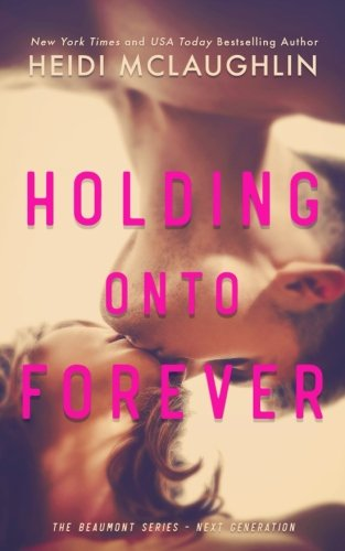 Holding Onto Forever (The Beaumont Series - Next Generation) (Volume 1)