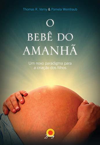 O bebê do amanhã: Um novo paradigma para a criação dos filhos