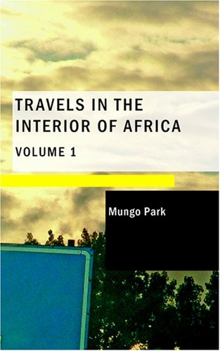 Travels in the Interior of Africa: Volume 1 ebook