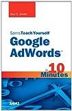 Sams Teach Yourself Google Adwords in 10 Minutes, Bud E. Smith, 067233545X